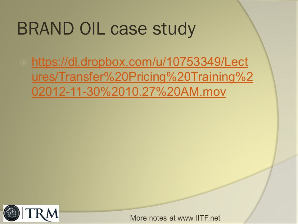 BRAND OIL case study https://dl.dropbox.com/u/10753349/Lectures/Transfer%20Pricing%20Training%202012-11-30%2010.27%20AM.mov.