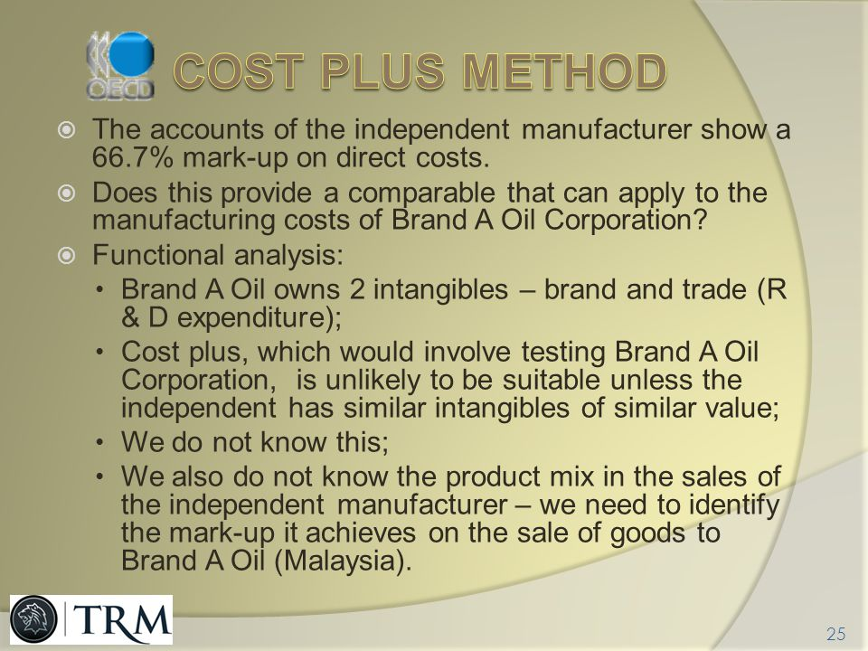 Cost plus method The accounts of the independent manufacturer show a 66.7% mark-up on direct costs.