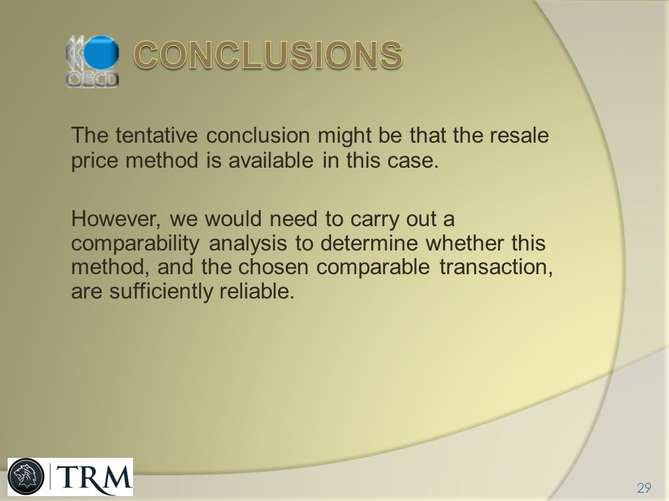 conclusions The tentative conclusion might be that the resale price method is available in this case.