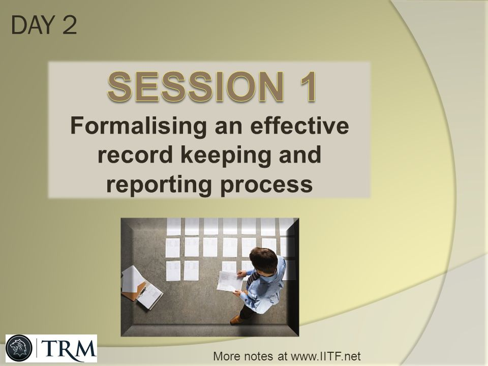 DAY 2 Session 1 Formalising an effective record keeping and reporting process.