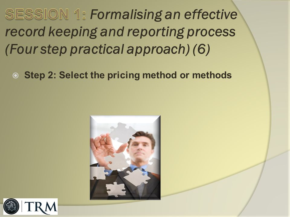 SESSION 1: Formalising an effective record keeping and reporting process (Four step practical approach) (6)