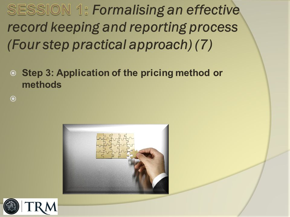 SESSION 1: Formalising an effective record keeping and reporting process (Four step practical approach) (7)