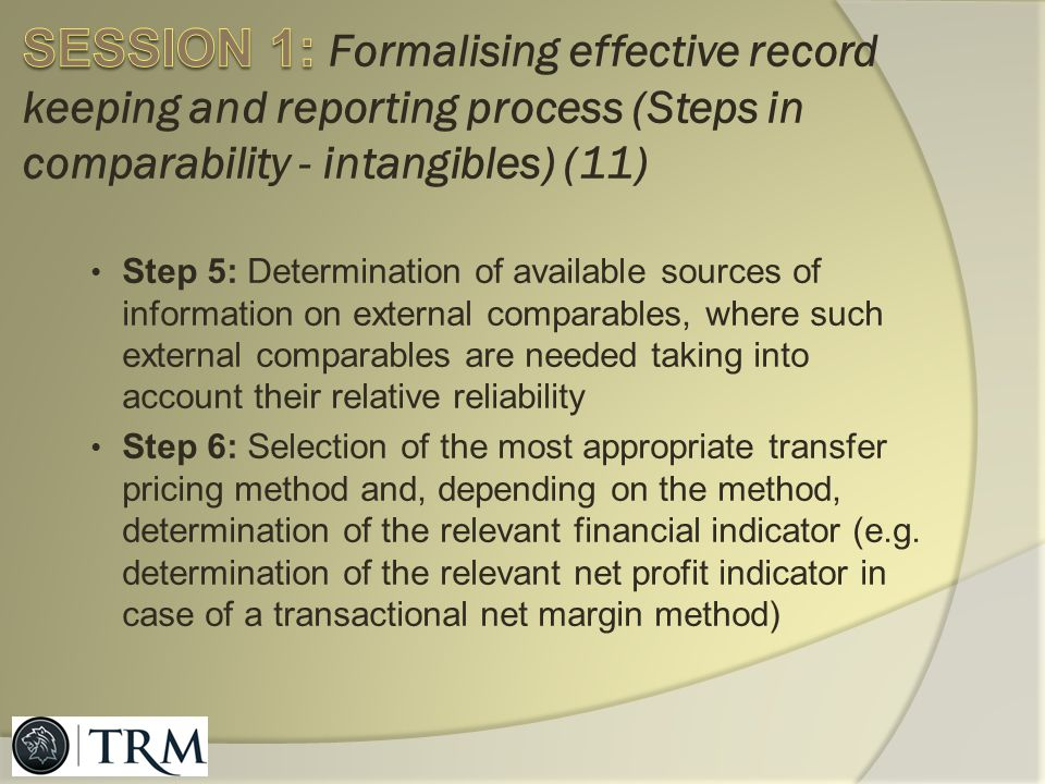 SESSION 1: Formalising effective record keeping and reporting process (Steps in comparability - intangibles) (11)