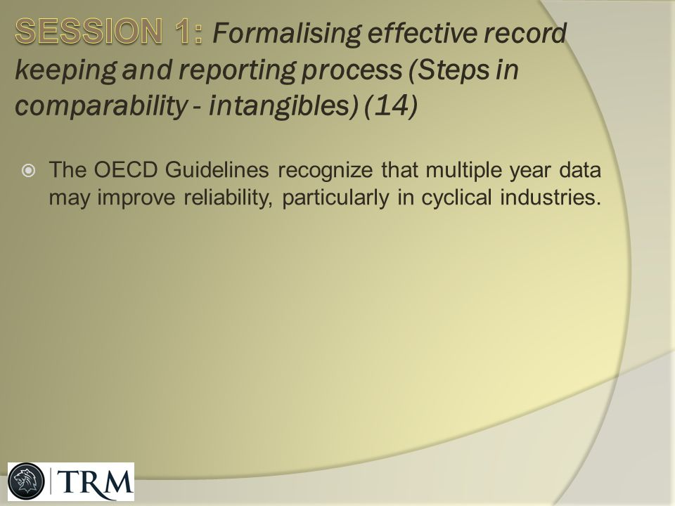 SESSION 1: Formalising effective record keeping and reporting process (Steps in comparability - intangibles) (14)
