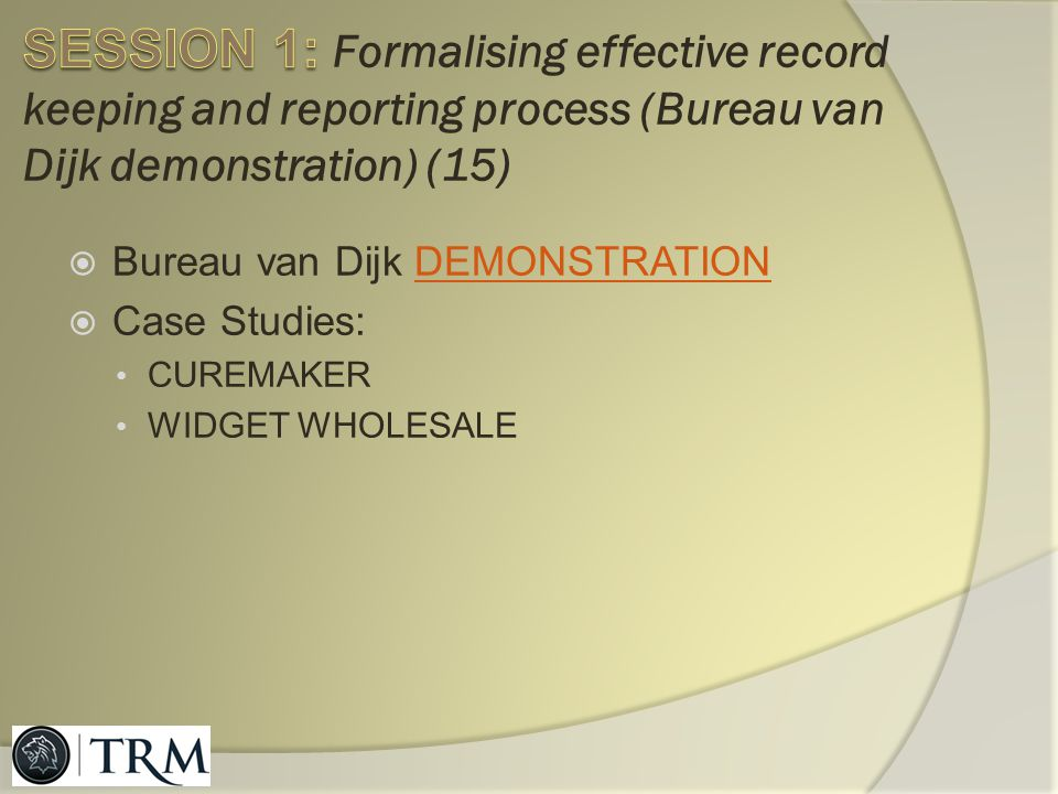 SESSION 1: Formalising effective record keeping and reporting process (Bureau van Dijk demonstration) (15)