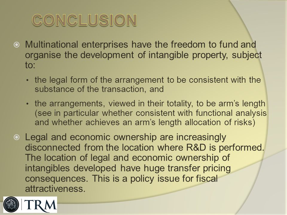 conclusion Multinational enterprises have the freedom to fund and organise the development of intangible property, subject to: