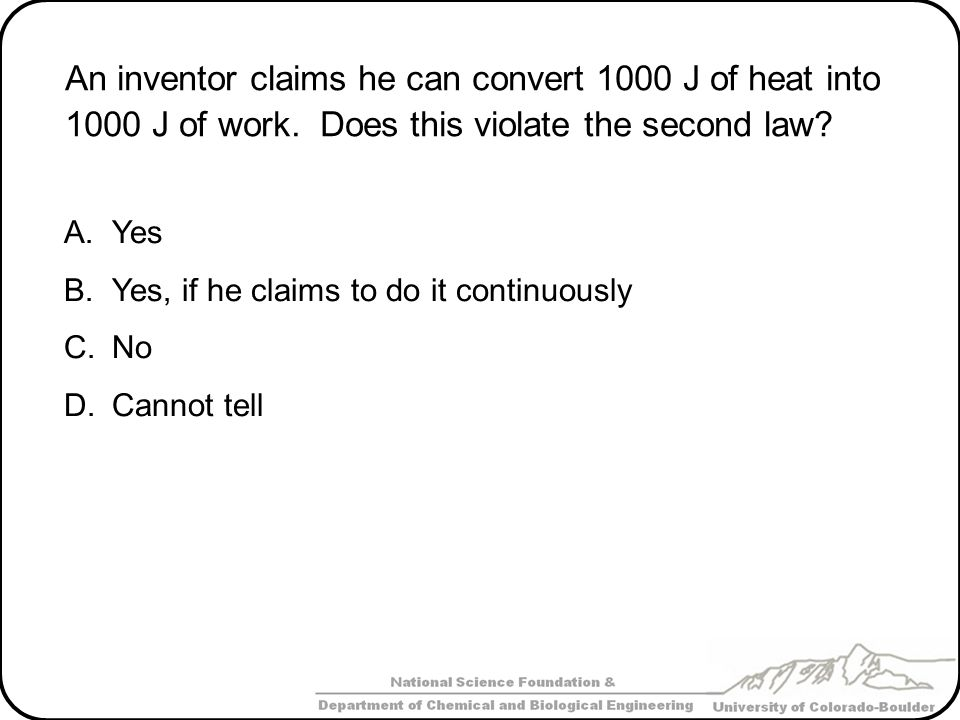 An inventor claims he can convert 1000 J of heat into 1000 J of work