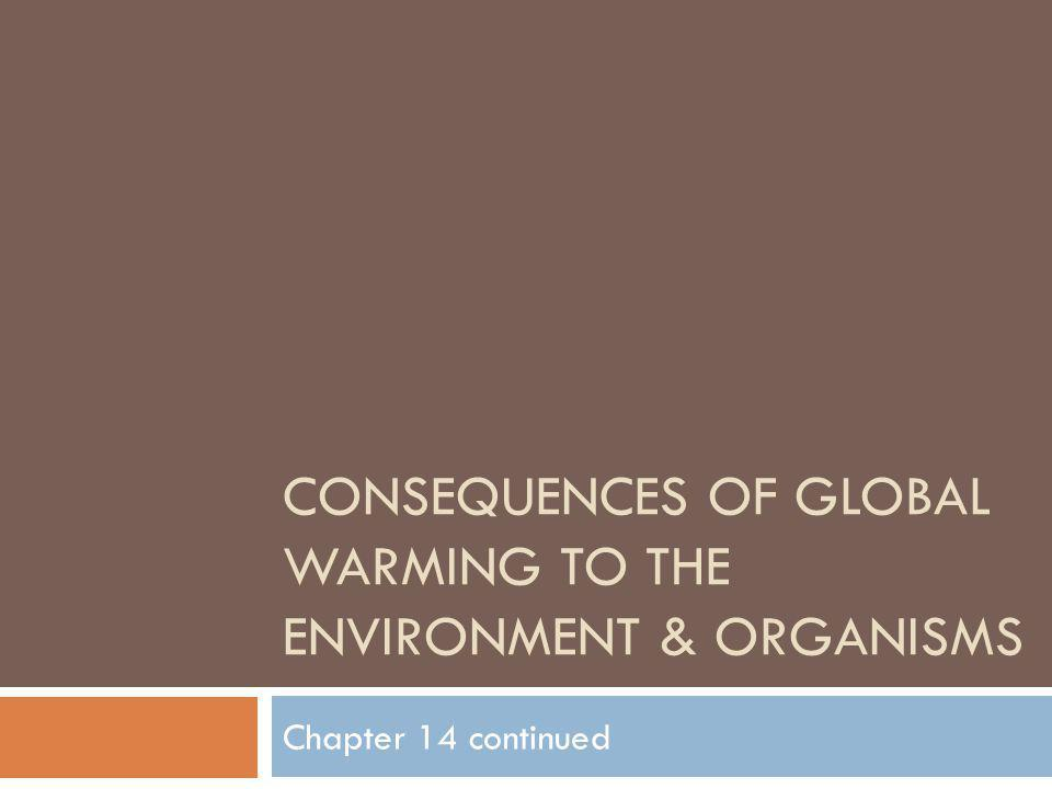Consequences of Global Warming To the Environment & ORganisms