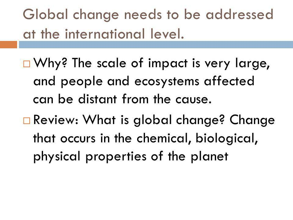 Global change needs to be addressed at the international level.