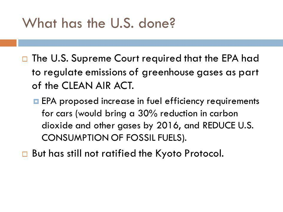 What has the U.S. done The U.S. Supreme Court required that the EPA had to regulate emissions of greenhouse gases as part of the CLEAN AIR ACT.