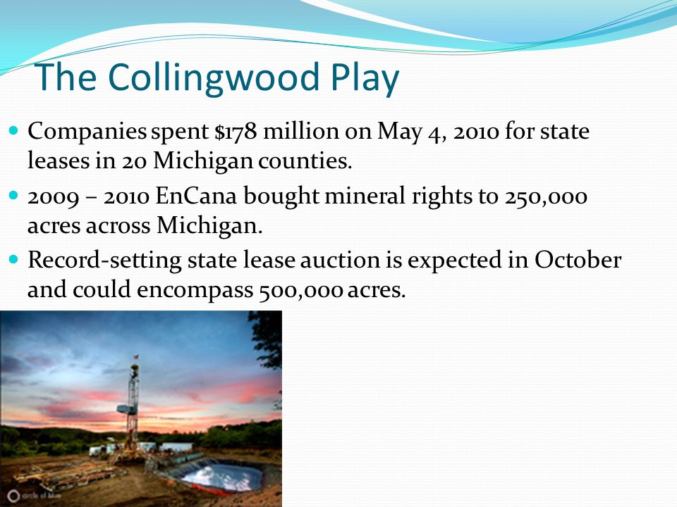 The Collingwood Play Companies spent $178 million on May 4, 2010 for state leases in 20 Michigan counties.