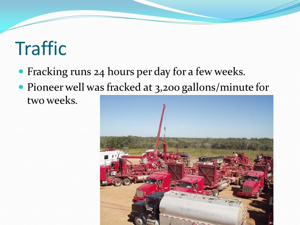 Traffic Fracking runs 24 hours per day for a few weeks.