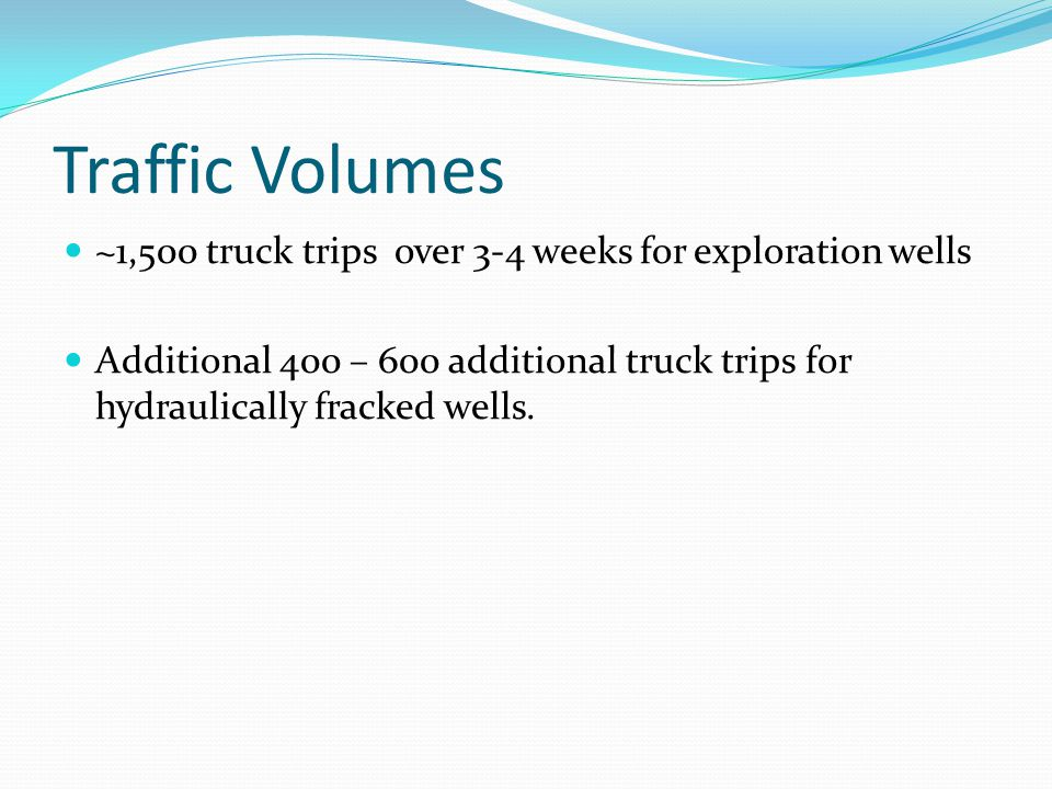 Traffic Volumes ~1,500 truck trips over 3-4 weeks for exploration wells.