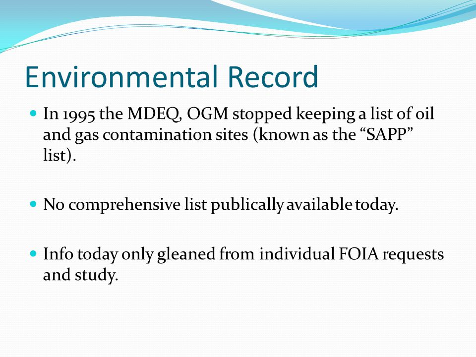 Environmental Record In 1995 the MDEQ, OGM stopped keeping a list of oil and gas contamination sites (known as the SAPP list).