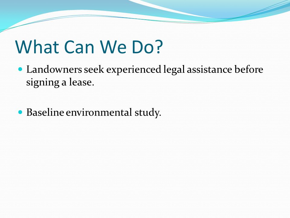What Can We Do. Landowners seek experienced legal assistance before signing a lease.