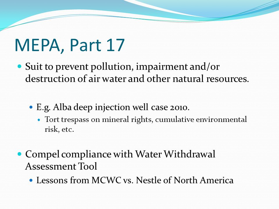 MEPA, Part 17 Suit to prevent pollution, impairment and/or destruction of air water and other natural resources.