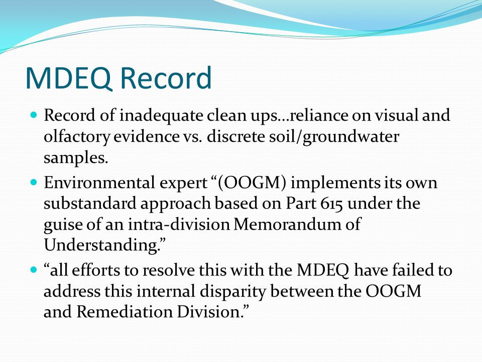 MDEQ Record Record of inadequate clean ups…reliance on visual and olfactory evidence vs. discrete soil/groundwater samples.