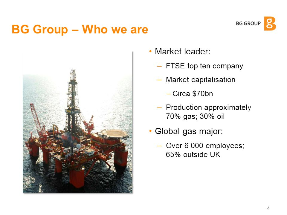 BG Group – Who we are Market leader: Global gas major: