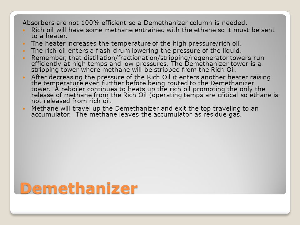Absorbers are not 100% efficient so a Demethanizer column is needed.