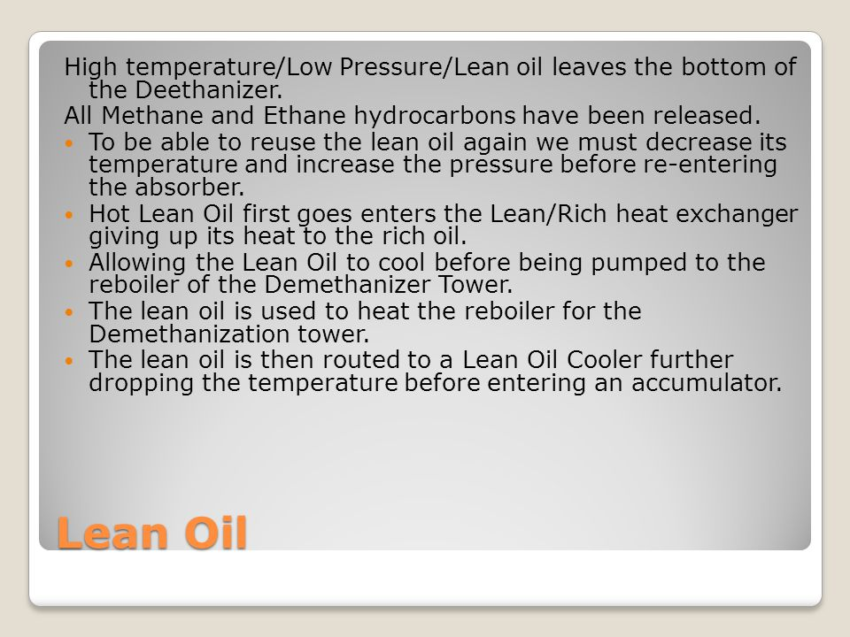 High temperature/Low Pressure/Lean oil leaves the bottom of the Deethanizer.