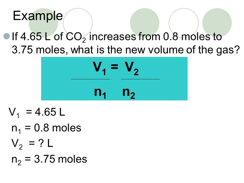 Example If 4.65 L of CO2 increases from 0.8 moles to 3.75 moles, what is the new volume of the gas