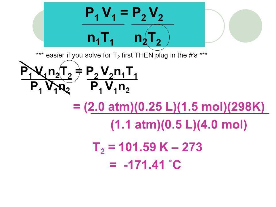 P1 V1 = P2 V2 n1T1 n2T2 P1 V1n2T2 = P2 V2n1T1 P1 V1n2 P1 V1n2
