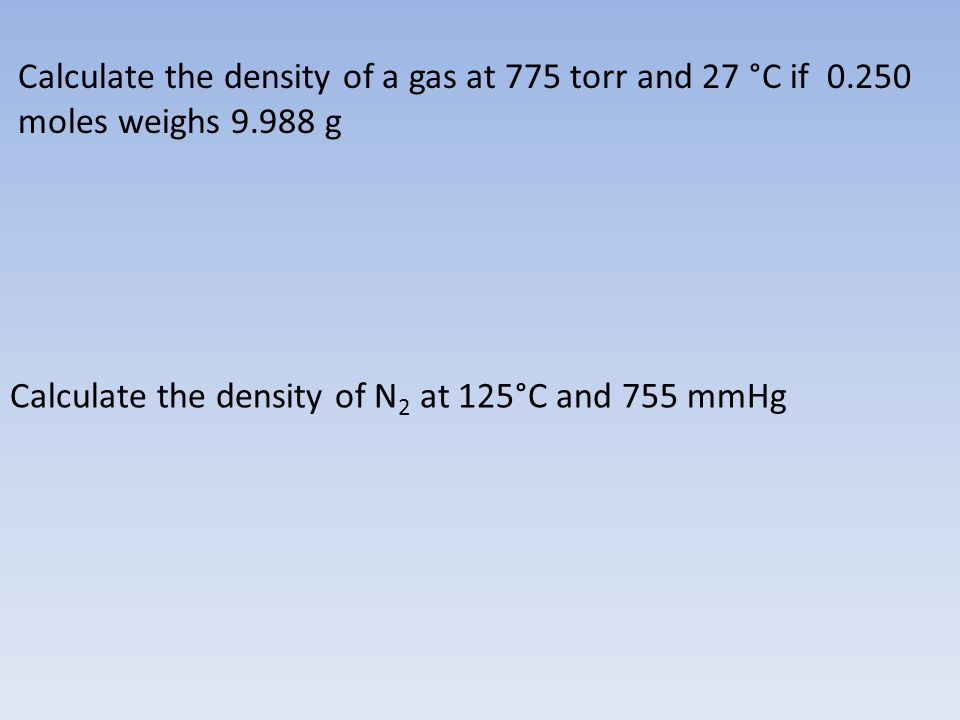 Calculate the density of a gas at 775 torr and 27 °C if 0