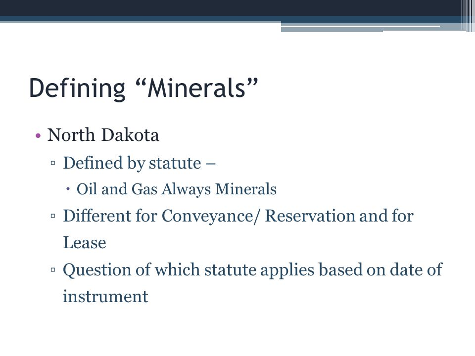 Defining Minerals North Dakota Defined by statute –