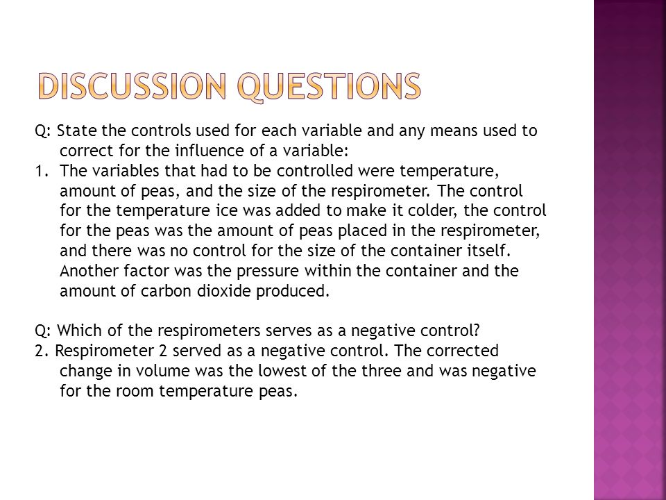 Discussion questions Q: State the controls used for each variable and any means used to correct for the influence of a variable: