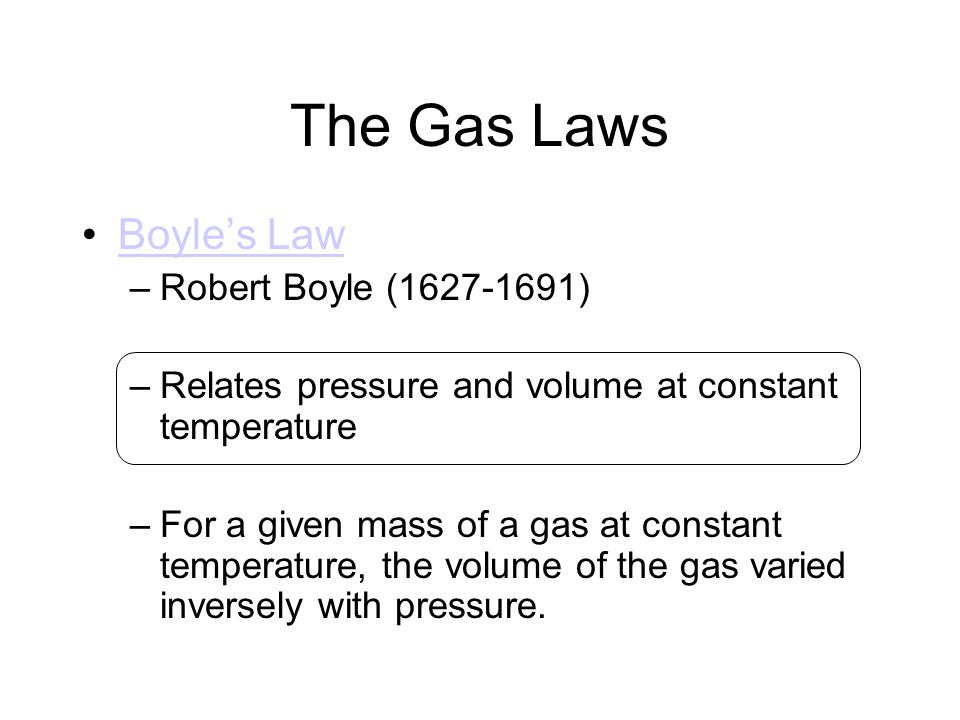 The Gas Laws Boyle's Law Robert Boyle (1627-1691)