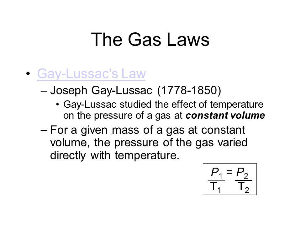 The Gas Laws Gay-Lussac s Law Joseph Gay-Lussac (1778-1850)