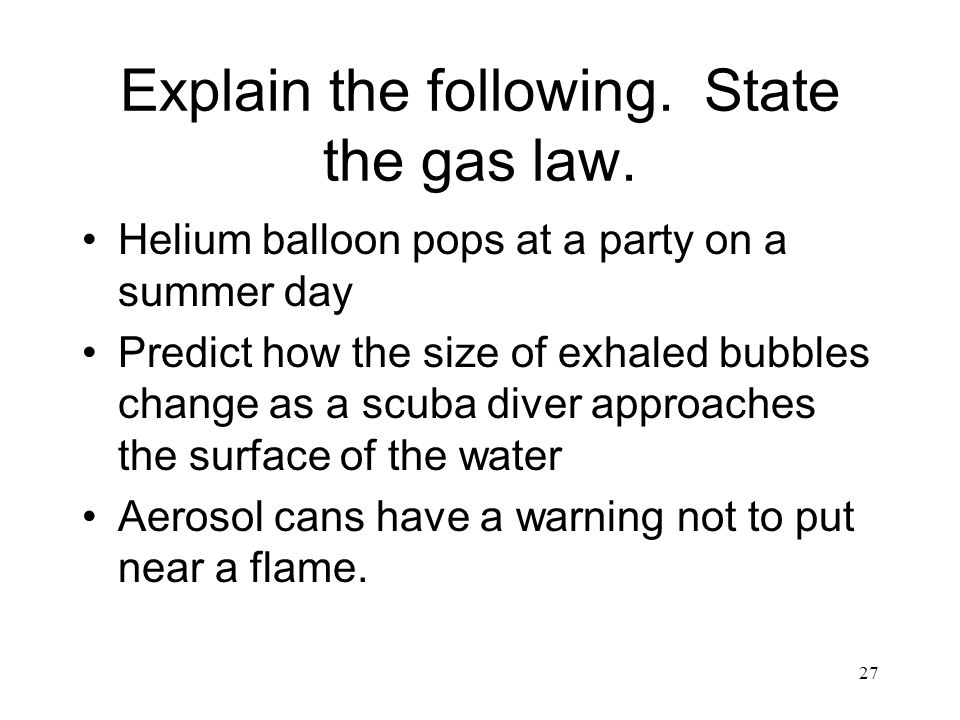 Explain the following. State the gas law.