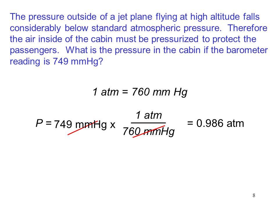 1 atm = 760 mm Hg 1 atm 760 mmHg P = 749 mmHg x = 0.986 atm