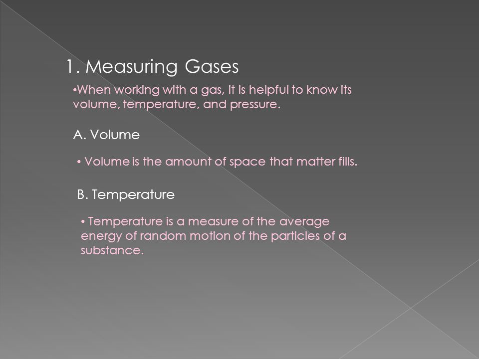 1. Measuring Gases A. Volume B. Temperature