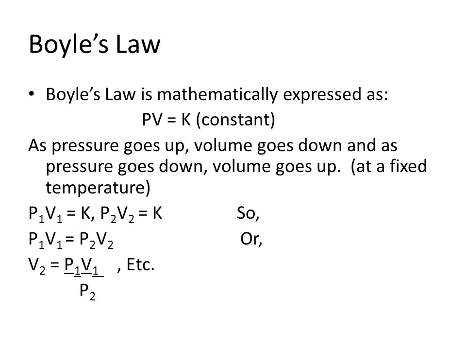 Boyle's Law Boyle's Law is mathematically expressed as: