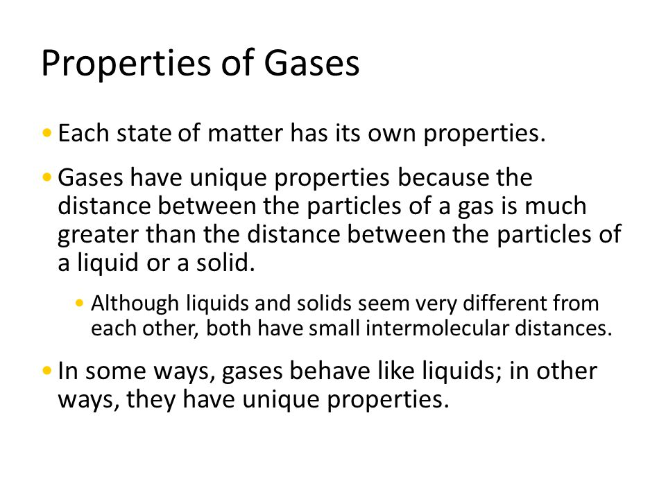 Properties of Gases Each state of matter has its own properties.