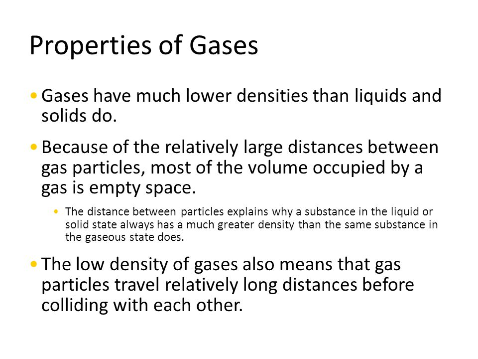 Properties of Gases Gases have much lower densities than liquids and solids do.
