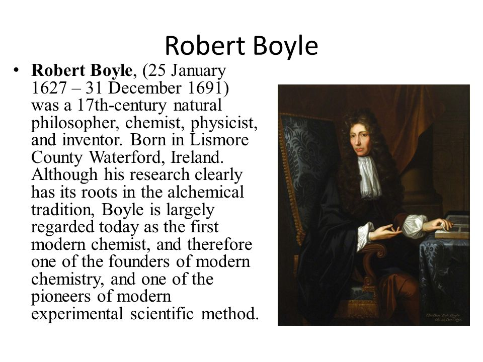 the significance of robert boyle to modern chemistry What did robert boyle contribute to the scientific revolution  many call robert boyle the father of modern chemistry for making such progress in advancing.
