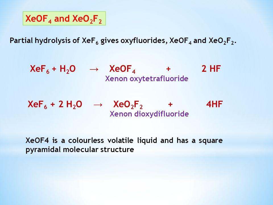 XeOF4 and XeO2F2 XeF6 + H2O → XeOF4 + 2 HF XeF6 + 2 H2O → XeO2F2 + 4HF