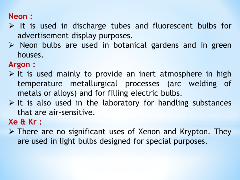 Neon : It is used in discharge tubes and fluorescent bulbs for advertisement display purposes.