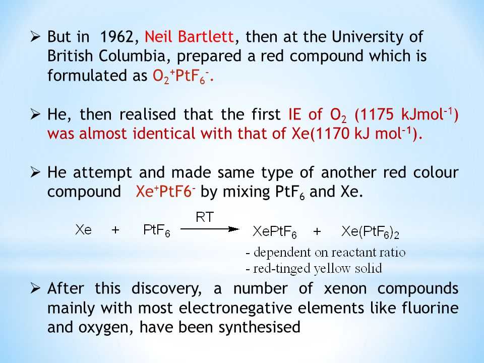 But in 1962, Neil Bartlett, then at the University of British Columbia, prepared a red compound which is formulated as O2+PtF6-.