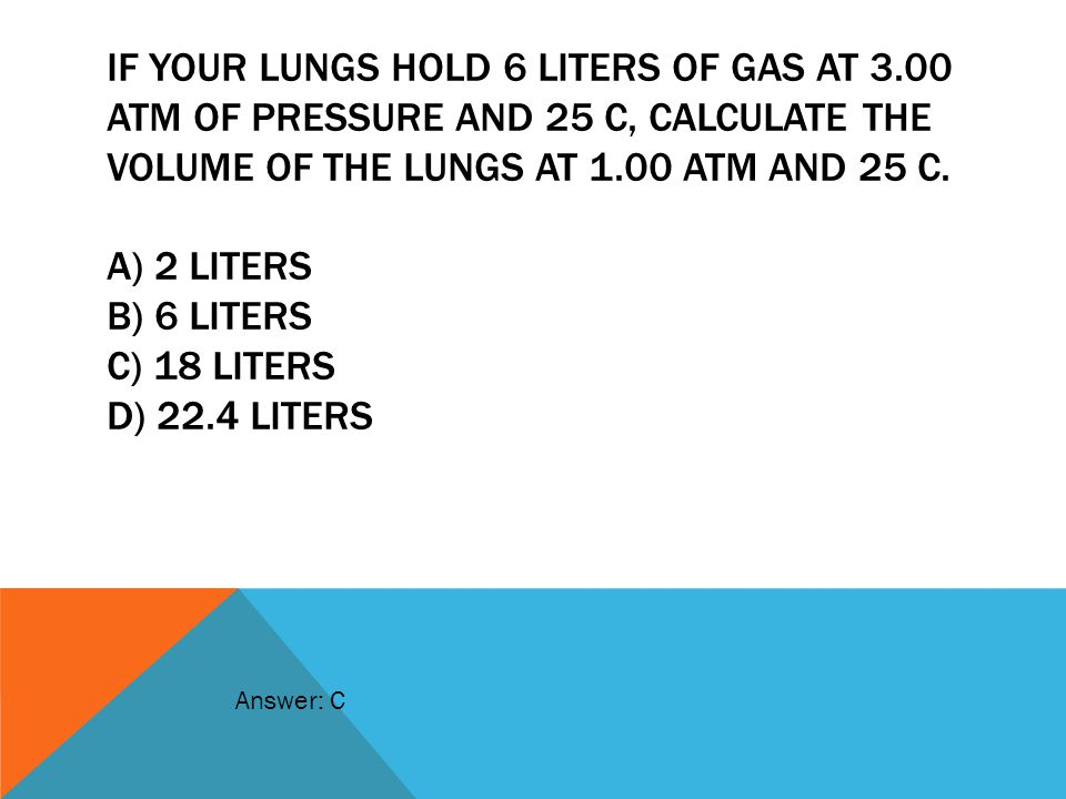 IF YOUR LUNGS HOLD 6 LITERS OF GAS AT 3