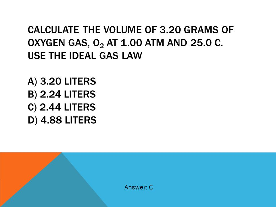 CALCULATE THE VOLUME OF 3. 20 GRAMS OF OXYGEN GAS, O2 AT 1