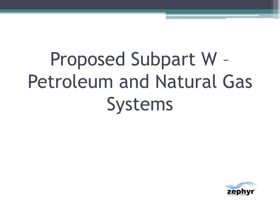 Proposed Subpart W – Petroleum and Natural Gas Systems