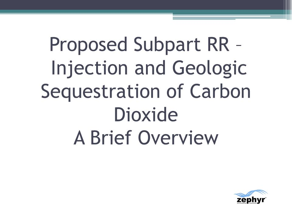 Proposed Subpart RR – Injection and Geologic Sequestration of Carbon Dioxide A Brief Overview