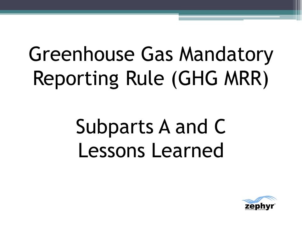 Greenhouse Gas Mandatory Reporting Rule (GHG MRR) Subparts A and C Lessons Learned