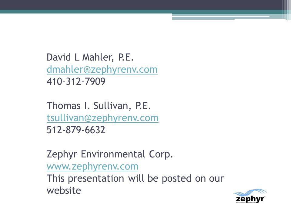 David L Mahler, P. E. dmahler@zephyrenv. com 410-312-7909 Thomas I