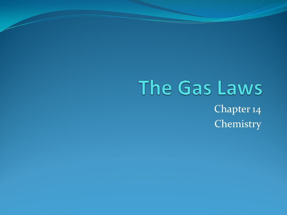 The Gas Laws Chapter 14 Chemistry
