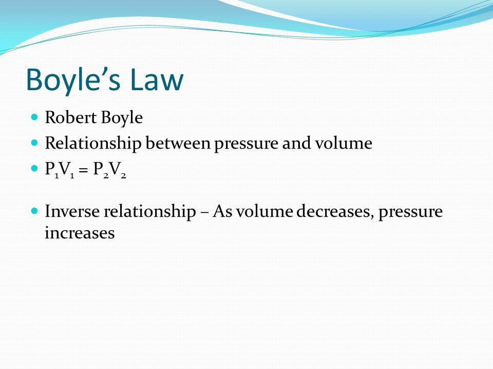 Boyle's Law Robert Boyle Relationship between pressure and volume
