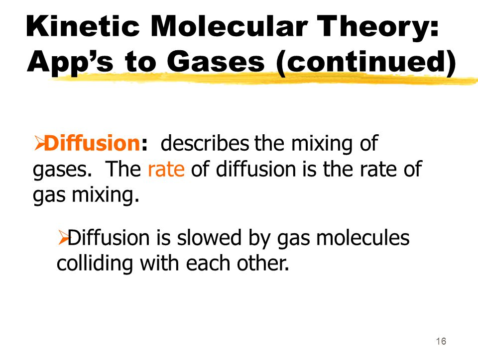 Kinetic Molecular Theory: App's to Gases (continued)